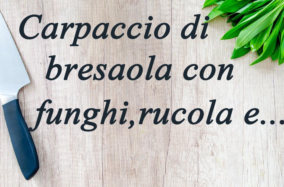 Carpaccio di bresaola con funghi, rucola e…