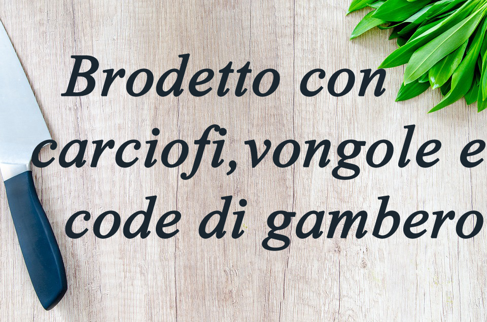 Brodetto con carciofi, vongole e code di gambero