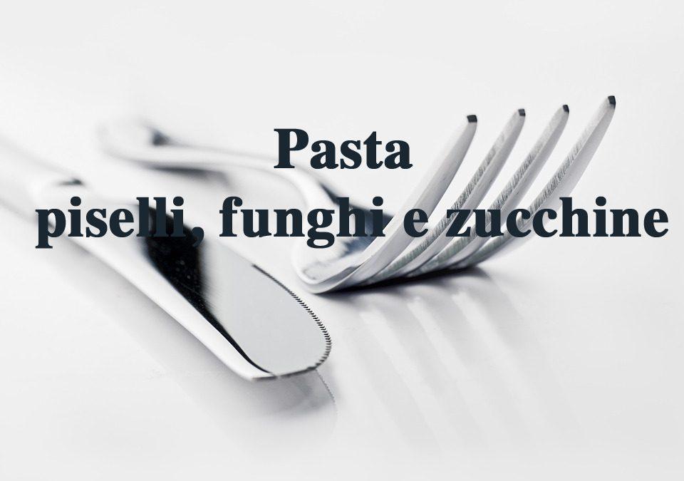 Pasta piselli, funghi e zucchine