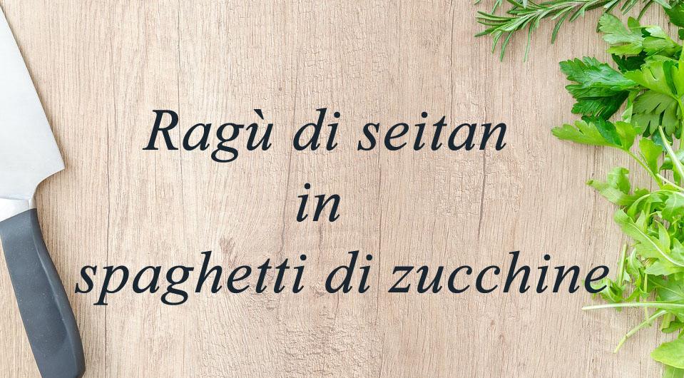 Ragù di seitan in spaghetti di zucchine